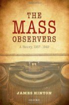 The Mass Observers: A History, 1937-1949 By James Hinton - The Mass Observers The first full-scale history of Mass-Observation, the independent social research organisation which set out to document the attitudes, opinions, and every-day lives of British people between 1937 and 1949. Corrects and revises much of our existing knowledge of M-O, and opens up new and important perspectives on the organisation itself.