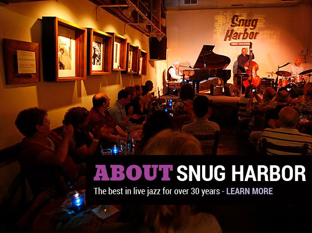 Snug Harbor Jazz Bistro They have a real stage with a real piano and a real sound system. There's also a real cover charge, and the audience is expected to, and really does, shut up and listen to the music.