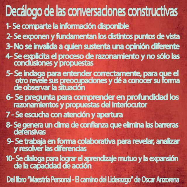 """""""Decálogo de la Conversaciones constructivas"""" del libro """"Maestría Personal - El camino del Liderazgo"""" de Oscar Anzorena, director de la """"Carrera de COACHING PERSONAL Y ORGANIZACIONAL"""" de DPOConsulting Escuela de Liderazgo y Coaching http://www.dpoconsulting.com/formacion_profesional_y_certificacion_internacional_en_coaching/"""