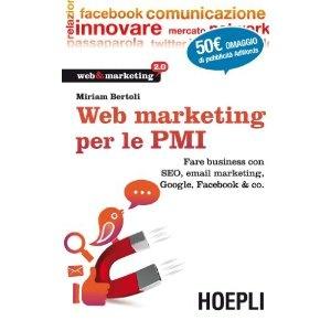 Web Marketing per le PMI. Fare business con SEO, email marketing, Google, Facebook & co