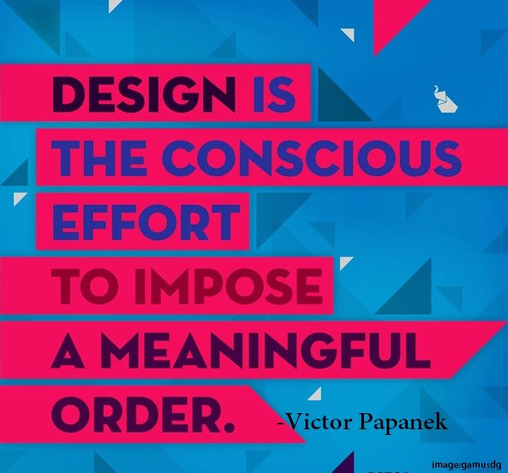 Design is the conscious effort to impose a meaningful order. — Victor Papanek
