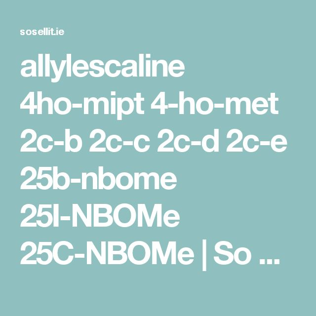 allylescaline 4ho-mipt 4-ho-met 2c-b 2c-c 2c-d 2c-e 25b-nbome 25I-NBOMe 25C-NBOMe | So Sell It | Free Online Classifieds