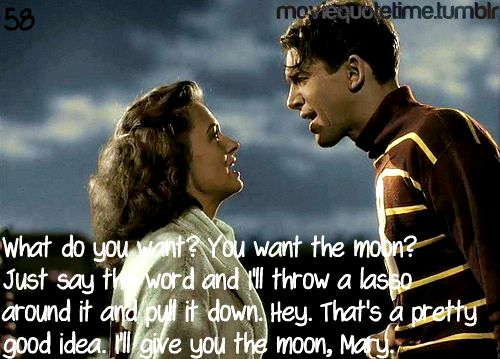 Its A Wonderful Life What Do You Want You Want The Moon Just