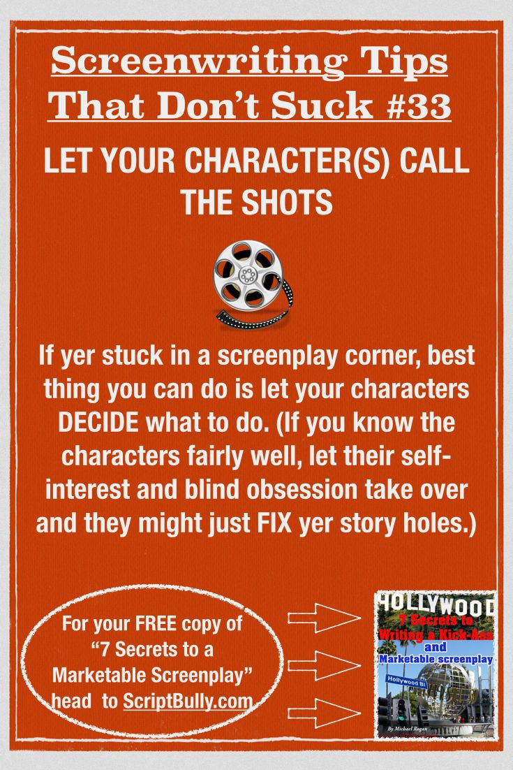 "Screenwriting Tip No.33: Let Your Characters Call the Shots ...(For a FREE copy of ""7 Secrets to a Marketable Screenplay"" head over to http://scriptbully.com/free) #scriptbully"