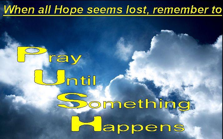 PUSH, Pray Until Something Happens