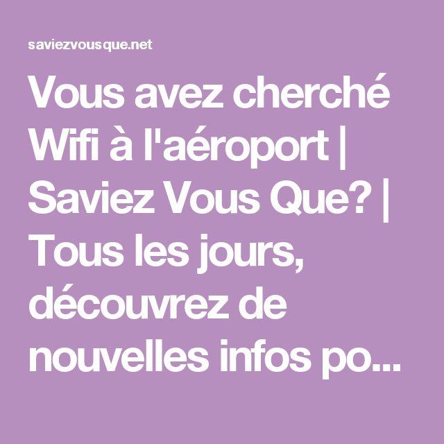 Vous avez cherché Wifi à l'aéroport | Saviez Vous Que? | Tous les jours, découvrez de nouvelles infos pour briller en société !