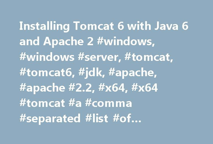 Installing Tomcat 6 with Java 6 and Apache 2 #windows, #windows #server, #tomcat, #tomcat6, #jdk, #apache, #apache #2.2, #x64, #x64 #tomcat #a #comma #separated #list #of #keywords http://memphis.remmont.com/installing-tomcat-6-with-java-6-and-apache-2-windows-windows-server-tomcat-tomcat6-jdk-apache-apache-2-2-x64-x64-tomcat-a-comma-separated-list-of-keywords/  # Knowledgebase Installing Tomcat 6 with Java 6 and Apache 2.2 on Windows Server 2003 x64 This article is a guide for installing…