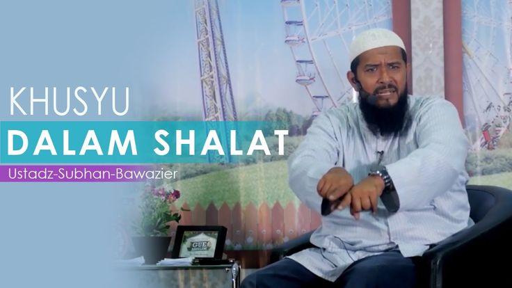 Khusyu Dalam Shalat Ustadz Subhan Bawazier