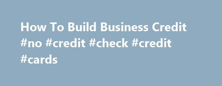 How To Build Business Credit #no #credit #check #credit #cards http://credits.remmont.com/how-to-build-business-credit-no-credit-check-credit-cards/  #how to build credit # DOES YOUR CREDIT REPORT REFLECT YOUR GOOD PAYMENT BEHAVIOR? Building Business Credit Business credit scores help lenders, suppliers and other creditors quickly evaluate whether a business will pay its bills on time. Get your Experian…  Read moreThe post How To Build Business Credit #no #credit #check #credit #cards…
