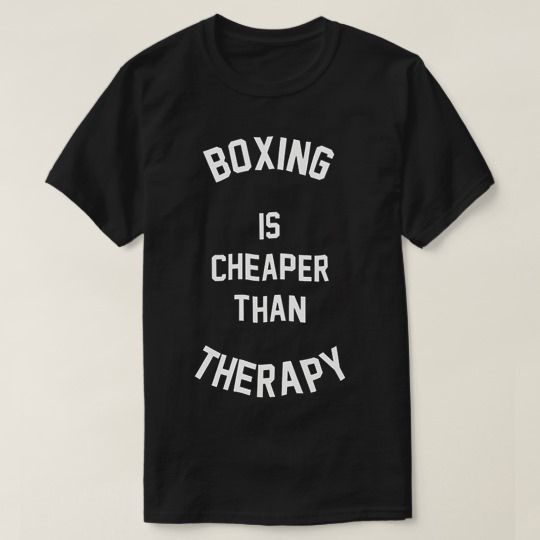 Boxing Is Cheaper Than Therapy Custom Shirts