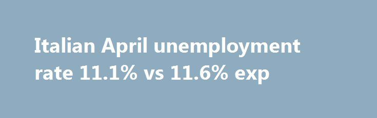 Italian April unemployment rate 11.1% vs 11.6% exp http://betiforexcom.livejournal.com/24295329.html  The post Italian April unemployment rate 11.1% vs 11.6% exp appeared first on Forex news - Binary options. http://betiforex.com/italian-april-unemployment-rate-11-1-vs-11-6-exp/
