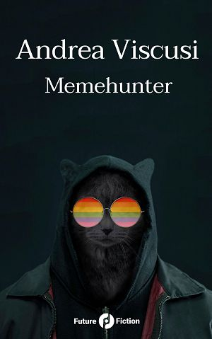 """My cover for the book """"Memehunter"""", by Andrea Viscusi. Edited for Futurefiction in 2017."""