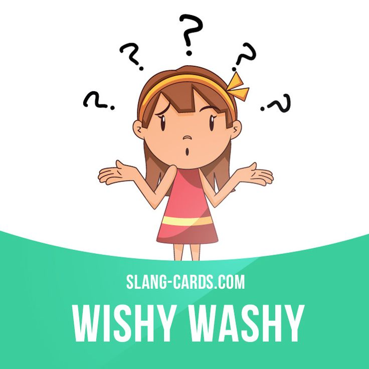 """Wishy washy"" means indecisive or not reliable.  Example: Rosie was always wishy washy about our plans to get married, so I knew she would run away before our wedding day."