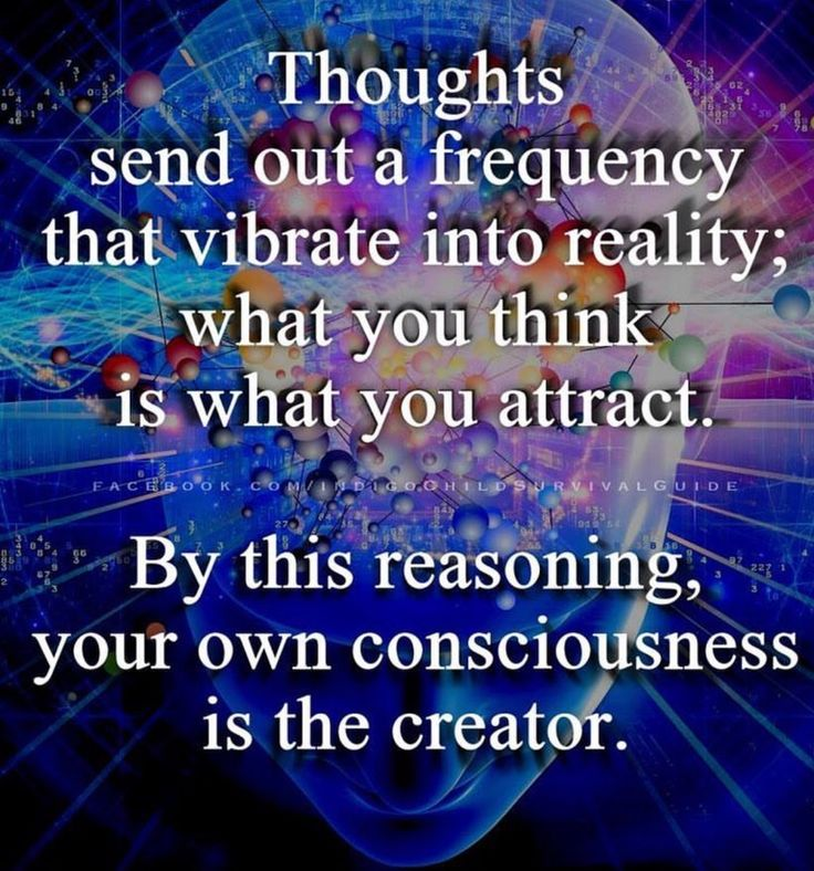 ...your own consciousness....
