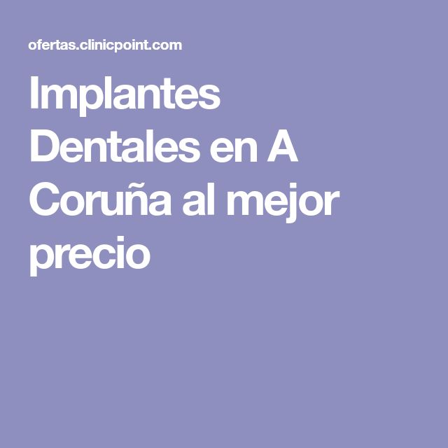 Implantes DentalesenA Coruñaal mejor precio