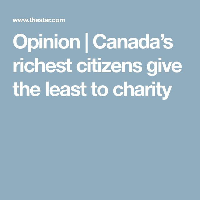 Opinion | Canada's richest citizens give the least to charity