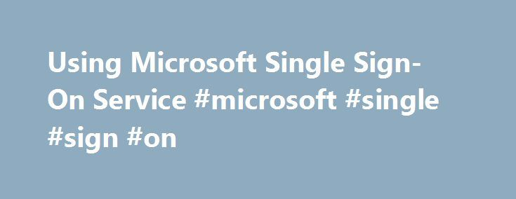 Using Microsoft Single Sign-On Service #microsoft #single #sign #on http://new-mexico.remmont.com/using-microsoft-single-sign-on-service-microsoft-single-sign-on/  # Using Microsoft Single Sign-On Service Microsoft Single Sign-On (SSOSrv) service provides storage and mapping of credentials such as account names and passwords so that portal-based applications can retrieve information from third-party Enterprise Resource Planning (ERP) and Customer Relations Management (CRM) systems. These…