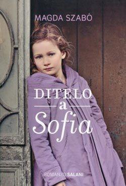 """""""Ditelo a Sofia"""", un #Fridayreads proveniente dall'Est per riscoprire il grande talento di Magda Szabo http://binp.regione.veneto.it/SebinaOpac//.do?idDoc=2220252"""