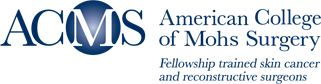 ACMS - American College of Mohs Surgery - Fellowship trained skin cancer and reconstructive surgeons