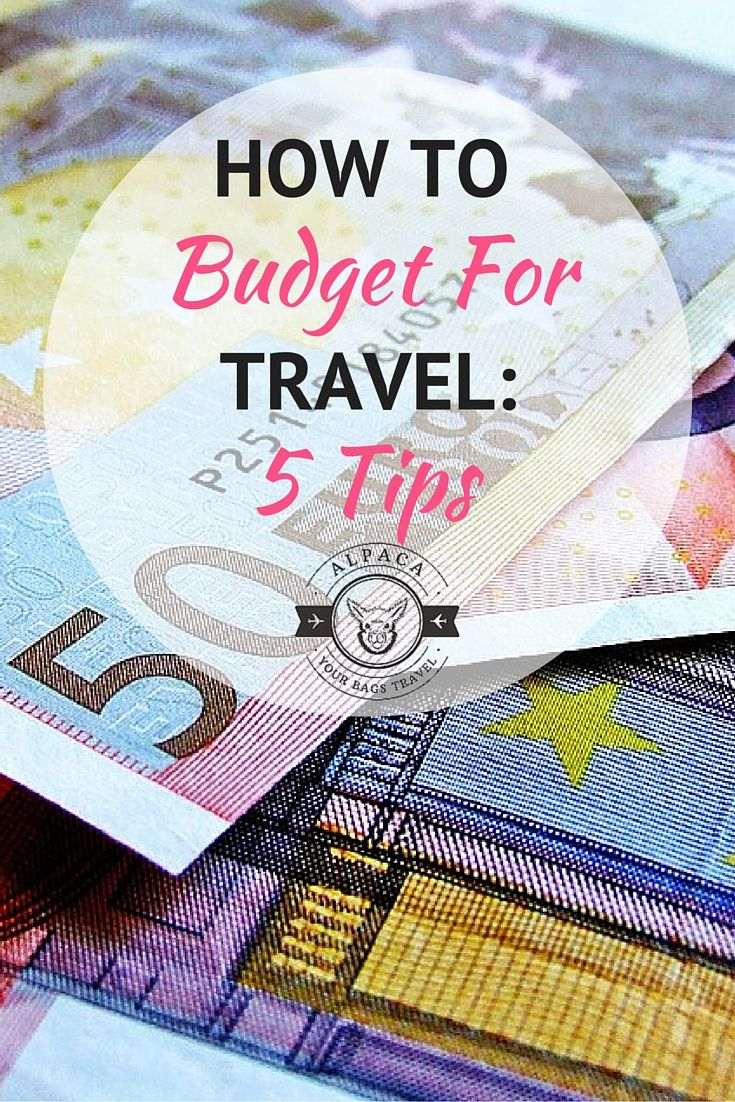 How To Budget For Travel: 5 Tips to Save Your Dollars and See The World!