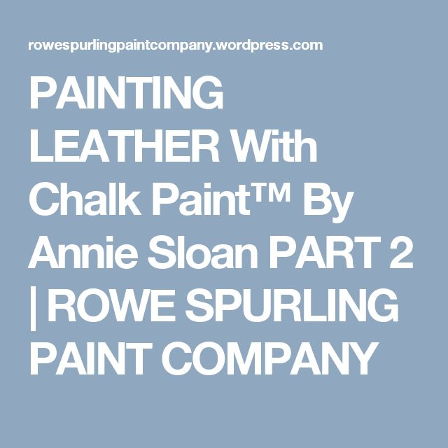 PAINTING LEATHER With Chalk Paint™ By Annie Sloan PART 2 | ROWE SPURLING PAINT COMPANY