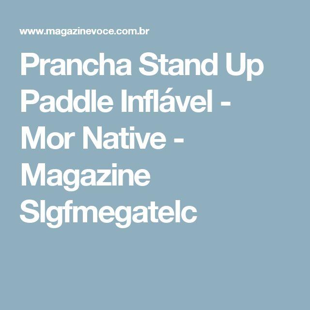 Prancha Stand Up Paddle Inflável - Mor Native - Magazine Slgfmegatelc