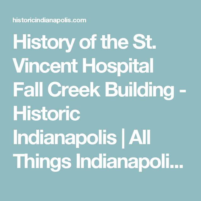 History of the St. Vincent Hospital Fall Creek Building - Historic Indianapolis   All Things Indianapolis History