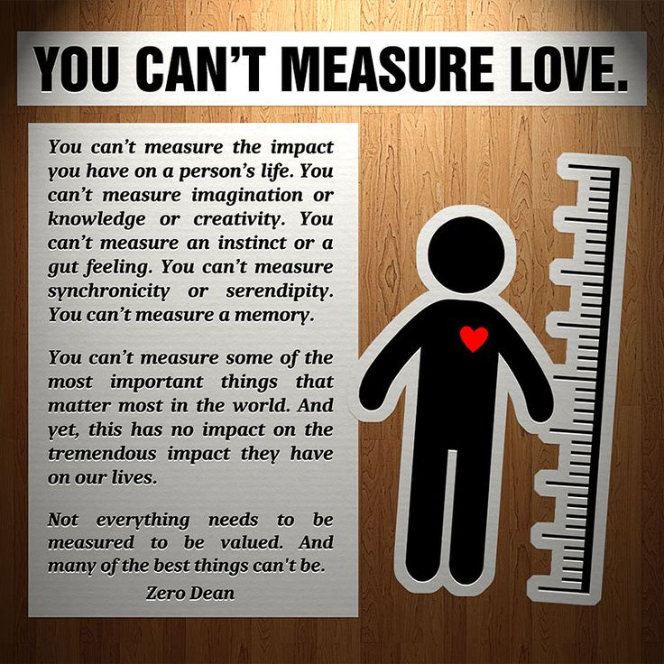 Being In Love With Someone You Cant Have: You Can't Measure Love. You Can't Measure The Impact You