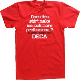 does this shirt make me look more professional? clinton high school decaDECA club t-shirts and custom DECA club business t-shirts.