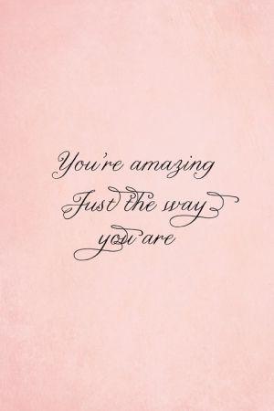 Você é incrível do jeito que você é...