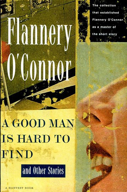 A Good Man is Hard to Find and Other Stories, Flannery O'Connor What: A Southern Gothic short-story collection from one of the truest masters of the form. Why: Because no one cuts deeper, darker, or more true than Flannery O'Connor.