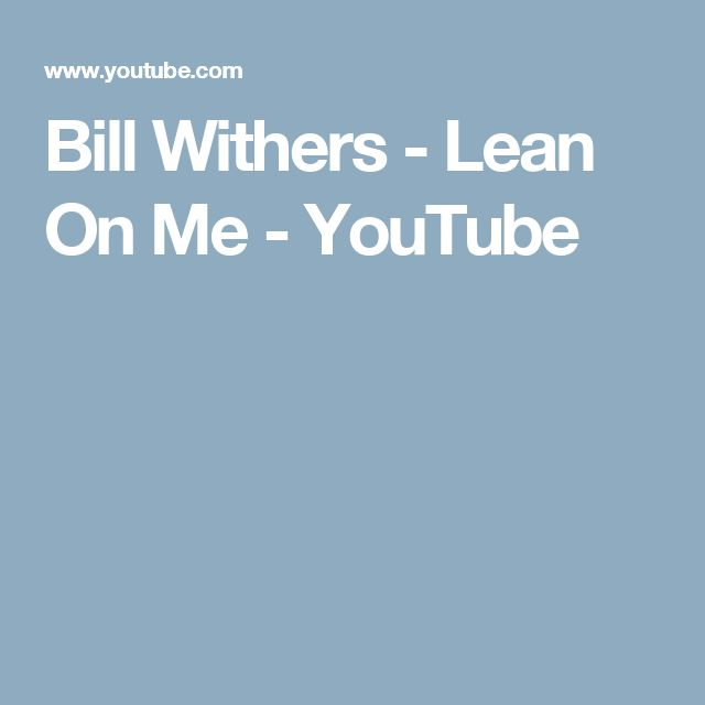 Bill Withers - Lean On Me - YouTube
