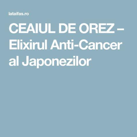 CEAIUL DE OREZ – Elixirul Anti-Cancer al Japonezilor