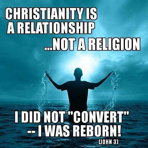"I DID NOT 'CONVERT' ...  Jesus said, ""I tell you the truth, no one can enter the kingdom of God unless he is born of water and the Spirit. Flesh gives birth to flesh, but the Spirit gives birth to spirit. You should not be surprised at my saying, 'You MUST be born again.'"" (John 3:5-7)"
