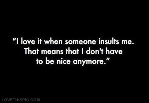 I love it when someone insults me quotes quote teen girl quotes quotes and sayings image quotes picture quotes insults