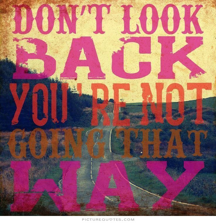 Don't look back you're not going that way. Inspirational quotes on PictureQuotes.com.