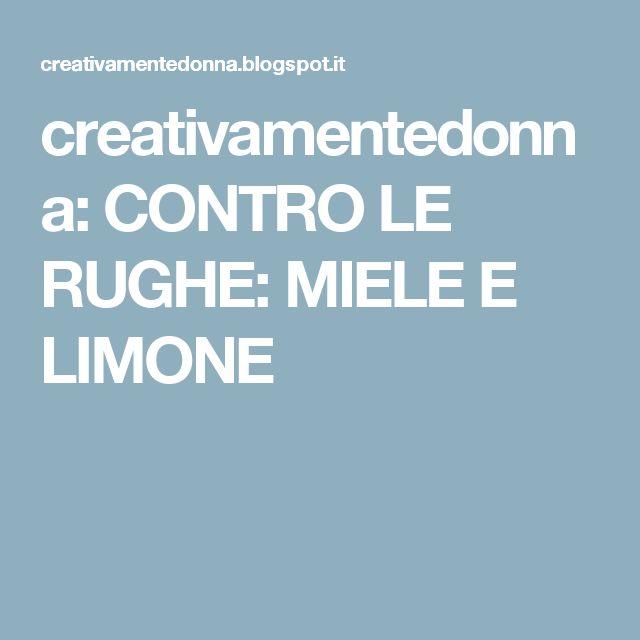 creativamentedonna: CONTRO LE RUGHE: MIELE E LIMONE