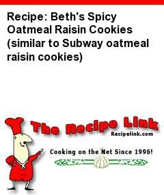 Recipe: Beth's Spicy Oatmeal Raisin Cookies (similar to Subway oatmeal raisin cookies) - Recipelink.com