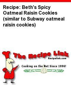 Recipe: Beth's Spicy Oatmeal Raisin Cookies (similar to Subway oatmeal raisin cookies) - Recipelink.com