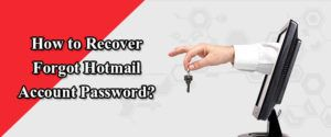 How to Recover Forgot Hotmail Account Password?