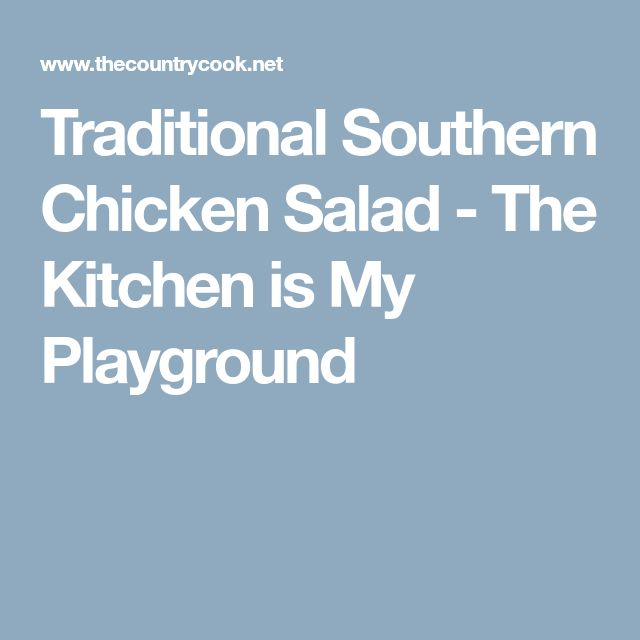 Traditional Southern Chicken Salad - The Kitchen is My Playground