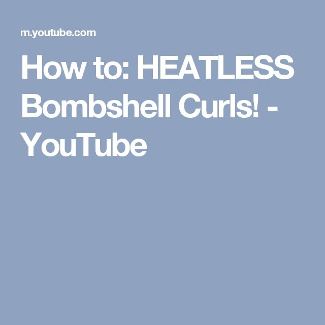 How to: HEATLESS Bombshell Curls! - YouTube