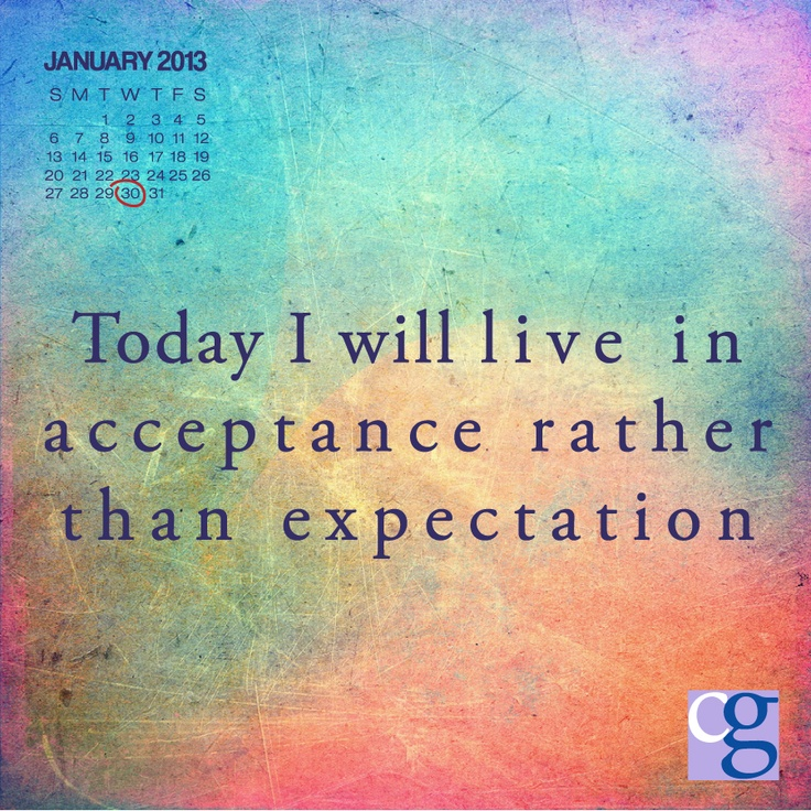 Today Quotes: Today I Will Live In Acceptance Rather Than Expectation