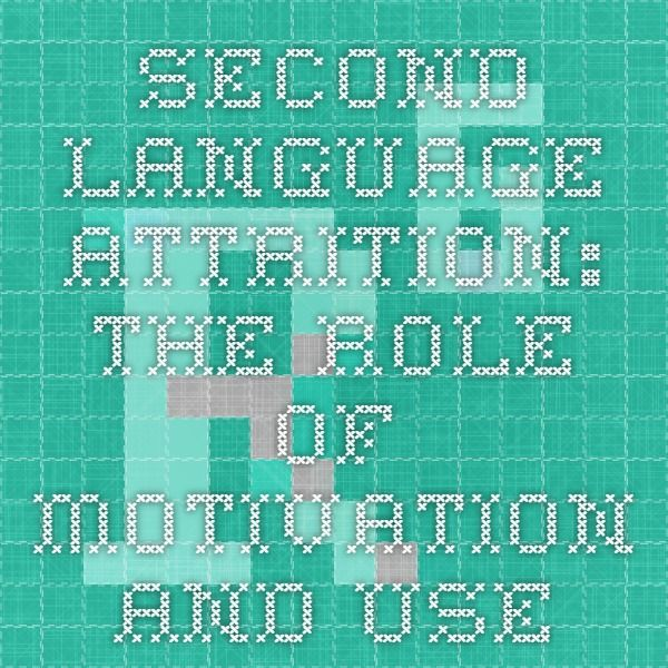 Second Language Attrition: The Role of Motivation and Use