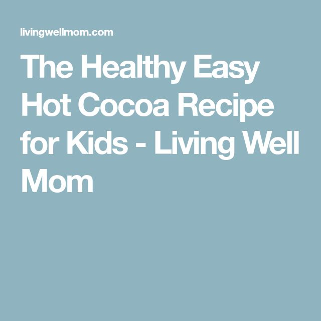 The Healthy Easy Hot Cocoa Recipe for Kids - Living Well Mom