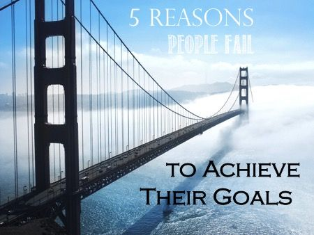 5 Reasons People Fail to Achieve Their Goals. Start your new year out by overcoming one of these challenges!