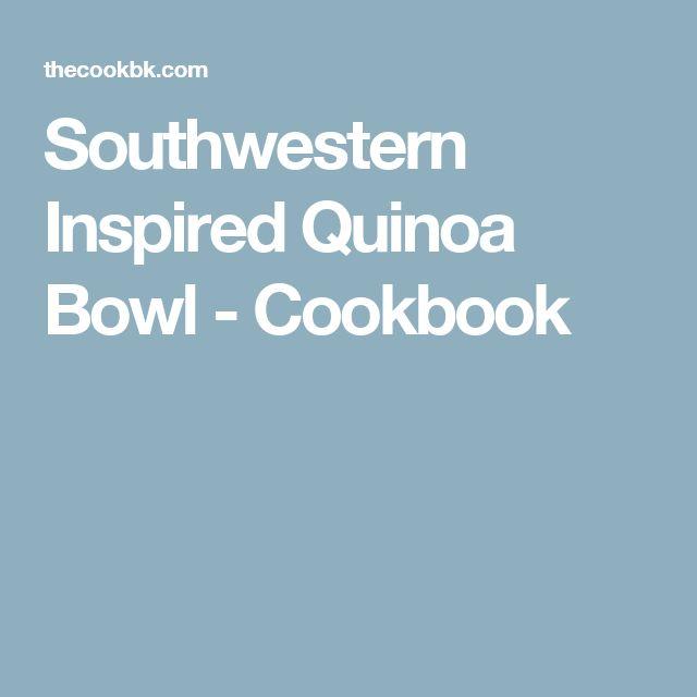 Southwestern Inspired Quinoa Bowl - Cookbook