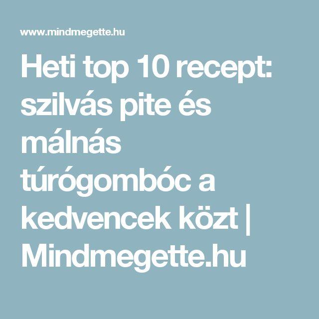 Heti top 10 recept: szilvás pite és málnás túrógombóc a kedvencek közt | Mindmegette.hu