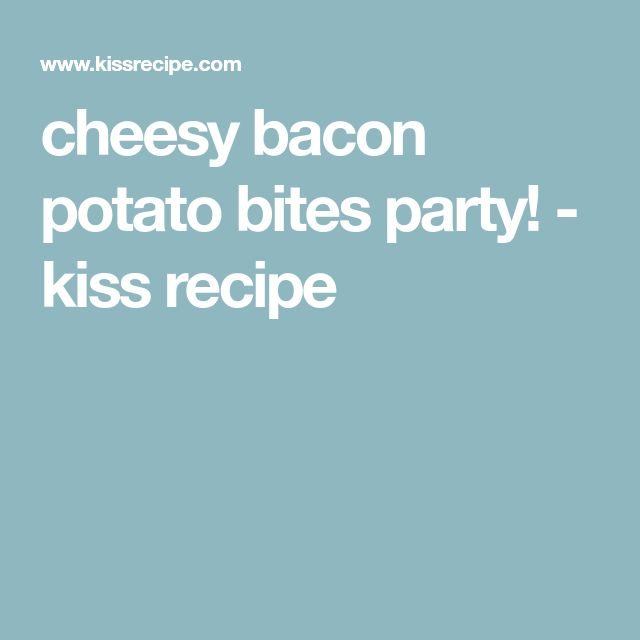 cheesy bacon potato bites party! - kiss recipe