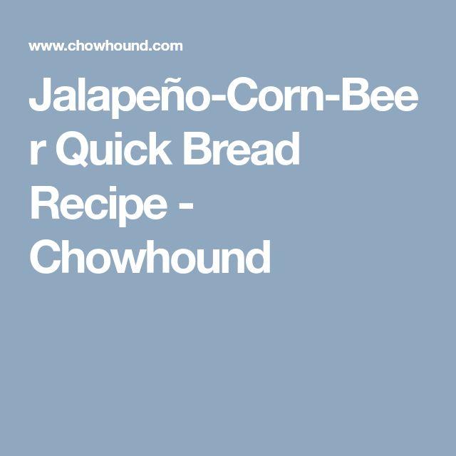 Jalapeño-Corn-Beer Quick Bread Recipe - Chowhound